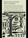 Shoe and Leather Encyclopedia - A Book of Practical and Expert Testimony by Successful Merchants. Each Article a Chapter, Each Chapter a Single and Se