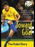 Toward the Goal, Revised Edition: The Kaká Story