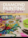 The Diamond Painting Guide and Logbook: Tips and Tricks for Creating, Personalizing, and Displaying Your Vibrant Works of Art