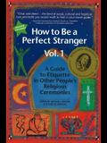 How to Be a Perfect Stranger Volume 1: A Guide to Etiquette in Other People's Religious Ceremonies