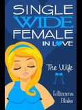 The Wife (Single Wide Female in Love, Book 4)