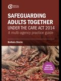 Safeguarding Adults Together under the Care Act 2014: A multi-agency practice guide