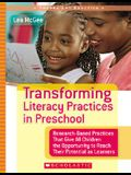 Transforming Literacy Practices in Preschool: Research-Based Practices That Give All Children the Opportunity to Reach Their Potential as Learners