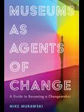 Museums as Agents of Change: A Guide to Becoming a Changemaker