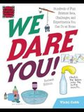We Dare You]: Hundreds of Fun Science Bets, Challenges, and Experiments You Can Do at Home
