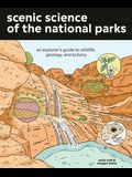 Scenic Science of the National Parks: An Explorer's Guide to Wildlife, Geology, and Botany