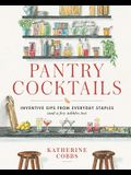 Pantry Cocktails: Inventive Sips from Everyday Staples (and a Few Nibbles Too)