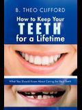 How to Keep Your Teeth for a Lifetime: What You Should Know about Caring for Your Teeth