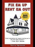 Fix 'em Up, Rent 'em Out: How to Start Your Own House Fix-Up & Rental Business in Your Spare Time