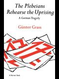 The Plebeians Rehearse the Uprising: A German Tragedy