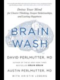Brain Wash: Detox Your Mind for Sharper Thinking, Better Relationships, and Vibrant Wellbeing