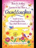 There Is Nothing Sweeter in Life Than a Granddaughter: Words to Let a Granddaughter Know How Much She Is Loved
