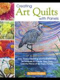 Creating Art Quilts with Panels: Easy Thread Painting and Embellishing Techniques to Create Your Own Colorful Piece of Art from Panels