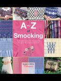 A-Z of Smocking: A Complete Manual for the Beginner Through to the Advanced Smocker