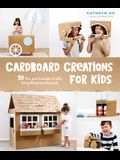 Cardboard Creations for Kids: 50 Fun and Inventive Crafts Using Recycled Materials