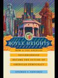 Boyle Heights, 59: How a Los Angeles Neighborhood Became the Future of American Democracy