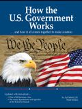 How the U.S. Government Works: ...and How It All Comes Together to Make a Nation