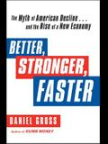 Better, Stronger, Faster: The Myth of American Decline . . . and the Rise of a New Economy