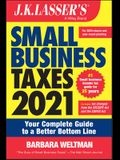 J.K. Lasser's Small Business Taxes 2021: Your Complete Guide to a Better Bottom Line