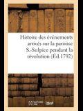 Histoire Des Événements Arrivés Sur La Paroisse S.-Sulpice Pendant La Révolution, Principalement: À l'Occasion Du Serment Ecclésiastique, Suivie de Ré