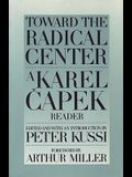Toward the Radical Center: A Karel Capek Reader (Garrigue Book)