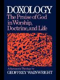 Doxology: The Praise of God in Worship, Doctrine and Life: A Systematic Theology