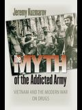 The Myth of the Addicted Army: Vietnam and the Modern War on Drugs