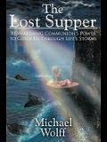 The Lost Supper: Reawakening Communion's Power to Guide Us Through Life's Storms