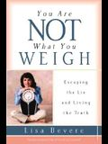 You Are Not What You Weigh: Escaping the Lie and Living the Truth