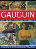 Gauguin: His Life & Works in 500 Images: An Illustrated Exploration of the Artist, His Life and Context, with a Gallery of 300 of His Finest Paintings