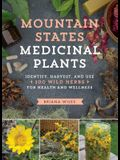 Mountain States Medicinal Plants: Identify, Harvest, and Use 100 Wild Herbs for Health and Wellness