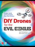 DIY Drones for the Evil Genius: Design, Build, and Customize Your Own Drones
