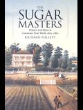 The Sugar Masters: Planters and Slaves in Louisiana's Cane World, 1820--1860
