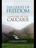The Ghost of Freedom: A History of the Caucasus