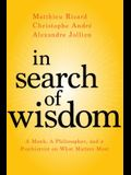 In Search of Wisdom: A Monk, a Philosopher, and a Psychiatrist on What Matters Most
