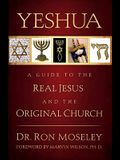 Yeshua: A Guide to the Real Jesus and the Original Church