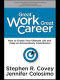 Great Work, Great Career: How to Create Your Ultimate Job and Make an Extraordinary Contribution