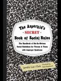 The Asperkid's Secret Book of Social Rules: The Handbook of Not-So-Obvious Social Guidelines for Tweens and Teens with Asperger Syndrome