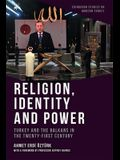 Religion, Identity and Power: Turkey and the Balkans in the Twenty-First Century