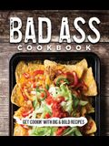 Bad Ass Cookbook: Get Cookin' with Big & Bold Recipes