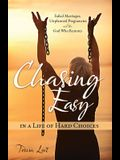 Chasing Easy in a Life of Hard Choices: Failed Marriages, Unplanned Pregnancies and the God Who Restores