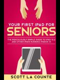 Your First iPad For Seniors: The Ridiculously Simple Guide to iPad 10.2 and Other iPads Running iPadOS 13