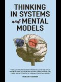 Thinking in Systems and Mental Models: Think Like a Super Thinker. Primer to Learn the Art of Making a Great Decision and Solving Complex Problems. Ch