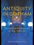 Antiquity in Gotham: The Ancient Architecture of New York City