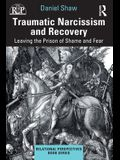 Traumatic Narcissism and Recovery: Leaving the Prison of Shame and Fear
