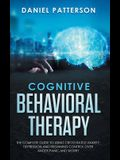 Cognitive Behavioral Therapy: The Complete Guide to Using CBT to Battle Anxiety, Depression and Regaining Control over Anger, Panic, and Worry.