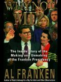Why Not Me?: The Inside Story of the Making and the Unmaking of the Franken Presidency