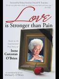 Love Is Stronger Than Pain: Based on the Inspirational True Story of Irene Corcoran O'Brien as Remembered by Her Son Michael J. O'Brien
