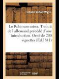 Le Robinson Suisse. Traduit de l'Allemand Précédé d'Une Introduction . Orné de 200 Vignettes: D'Après Les Dessins de M. Ch. Lemercier