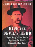 Ride the Devil's Herd: Wyatt Earp's Battle Against the Cowboys, the West's Biggest Outlaw Gang